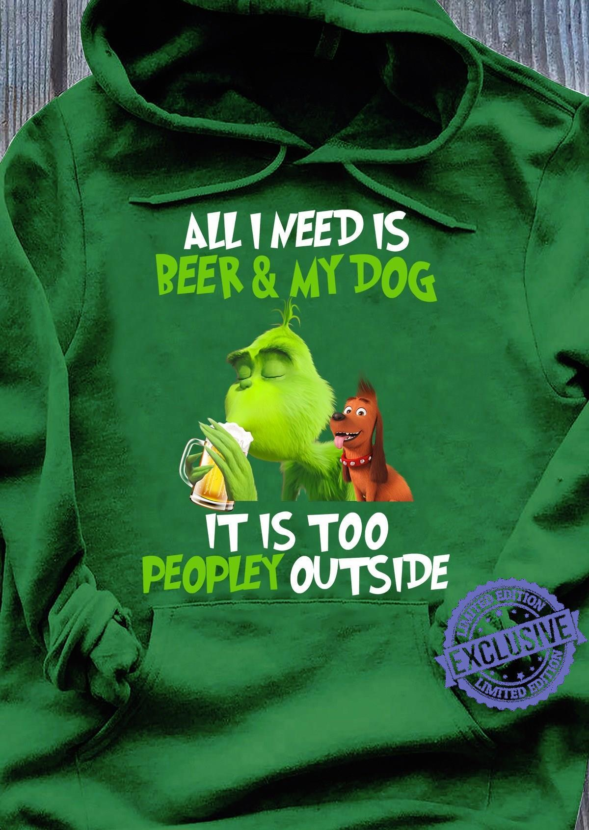 Grinch and max dog all i need is beer and my dog it is too peopley outside shirt