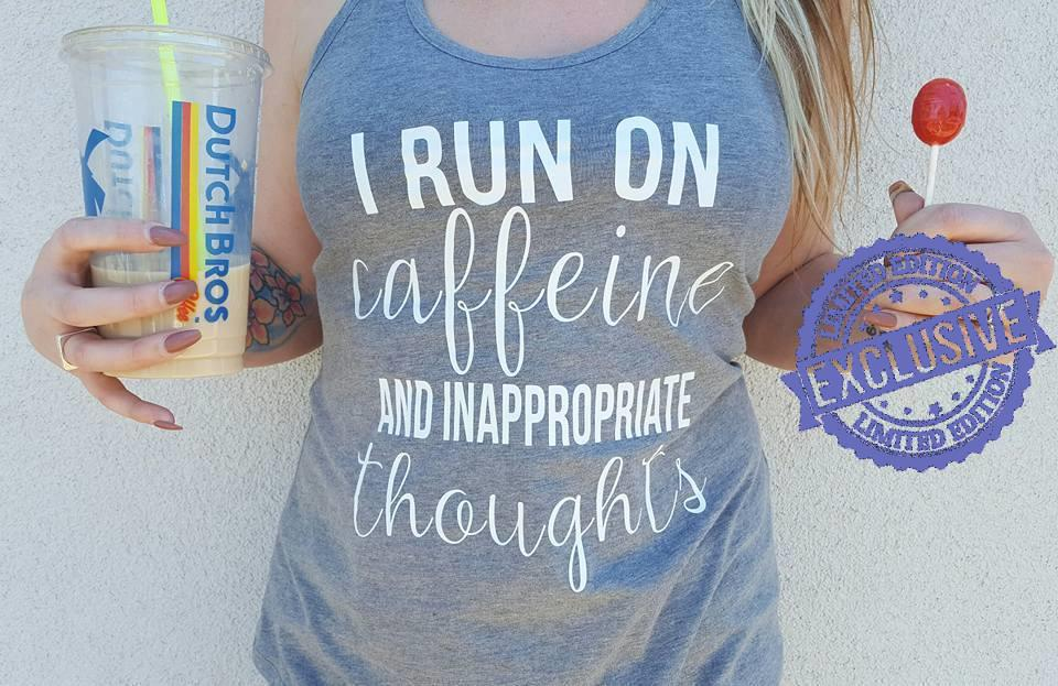 I run on caffeine and inappropriate thoughts shirt