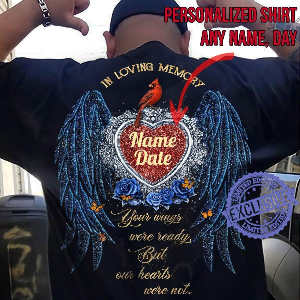 In loving memory name date your wings were ready but our hearts were not shirt