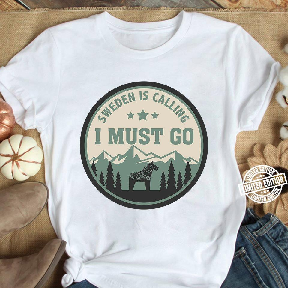 Sweden is calling i must go shirt