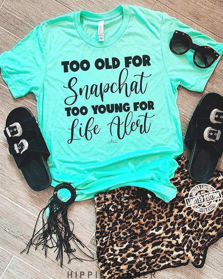Too old for snapchat too young for life alert shirt