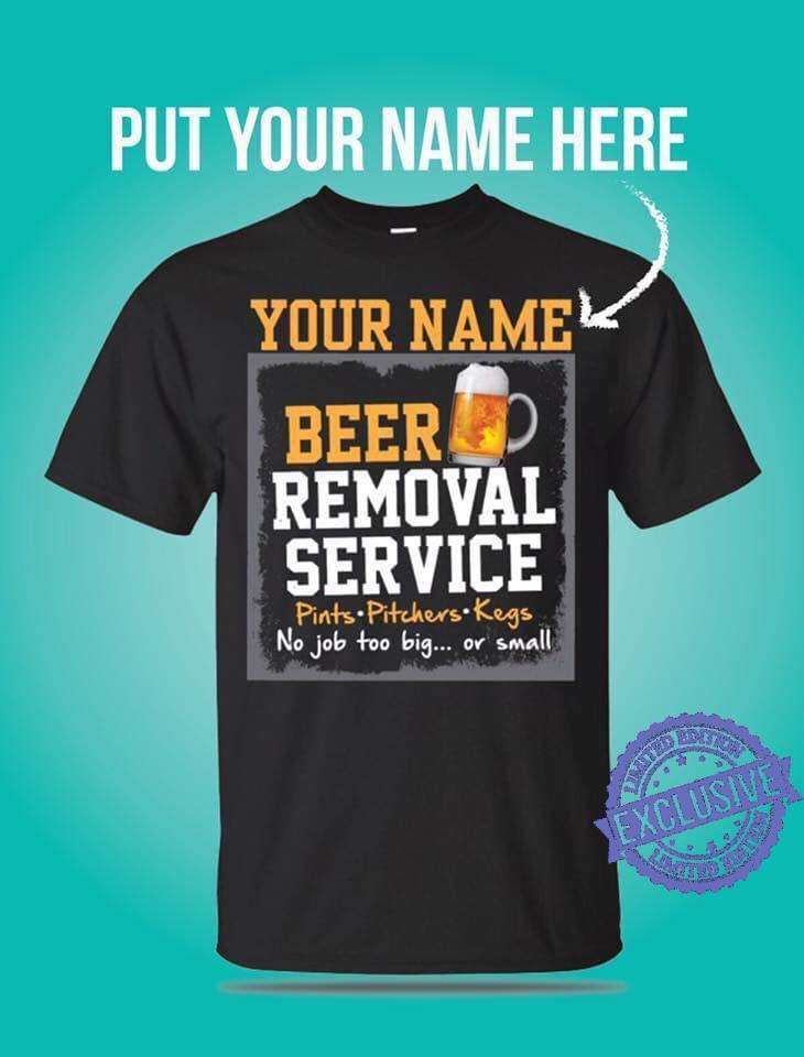 Your name beer removal service shirt